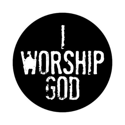 i worship god sticker Christianity jesus pictures christ lord god religion religious bible biblical jesus church baptism god thanks catholic lutheran non denominational orthodox fundamental evangelical evangelism pentecostal