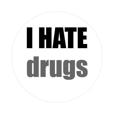 i hate drugs sticker funny sayings