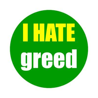 i hate greed sticker funny sayings