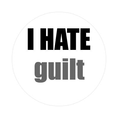i hate guilt sticker funny sayings
