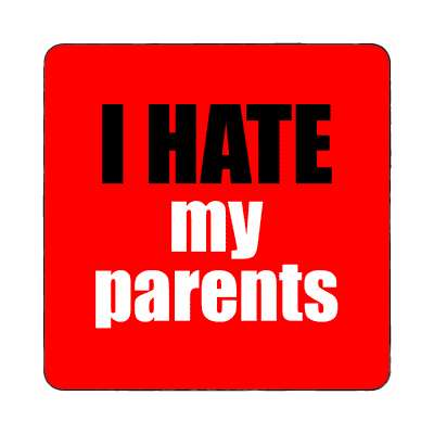 i hate my parents magnet funny sayings