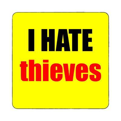 i hate thieves magnet funny sayings