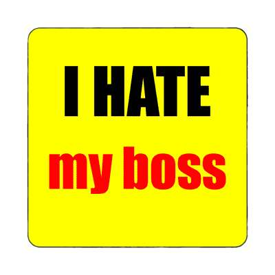 i hate my boss magnet funny sayings