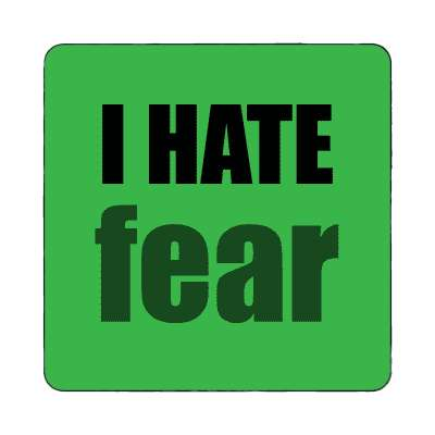 i hate fear magnet funny sayings