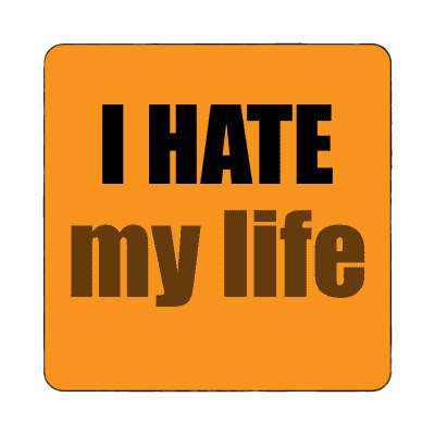 i hate my life magnet funny sayings