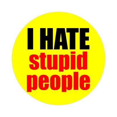 i hate stupid people sticker funny sayings