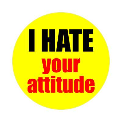 i hate your attitude sticker funny sayings