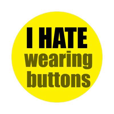 i hate wearing buttons sticker funny sayings