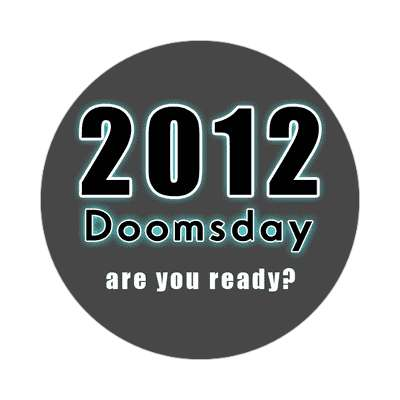 2012 doomsday are you ready sticker doomsday rapture end of the world christian christianity judgement day apocalypse jesus christ return heaven last days