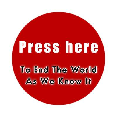press here to end the world as we know it sticker doomsday rapture end of the world christian christianity judgement day apocalypse jesus christ return heaven last days