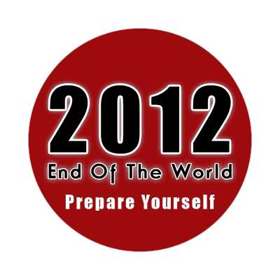 2012 end of the world prepare yourself sticker doomsday rapture end of the world christian christianity judgement day apocalypse jesus christ return heaven last days