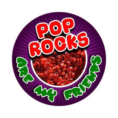 pop rocks are my friends sticker funny sayings random funny candy