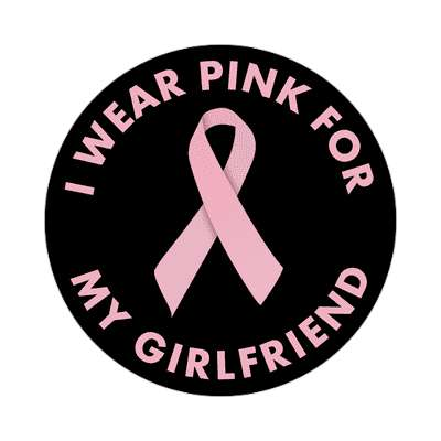 i wear pink for my girlfriend sticker cancer awareness cure hope support awareness ribbons