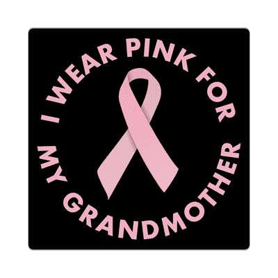 i wear pink for my grandmother sticker cancer awareness cure hope support awareness ribbons