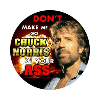dont make me go chuck norris on your ass sticker random funny sayings joke hilarious silly goofy