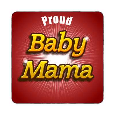 Proud baby mama magnet family home love relationships peace happiness relatives fam trust gratitude relatives proud parent grandparent aunt uncle brother sister inlaw children