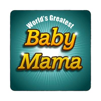 worlds greatest baby mama magnet family home love relationships peace happiness relatives fam trust gratitude relatives proud parent grandparent aunt uncle brother sister inlaw children