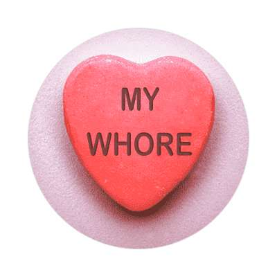 my whore valentines day love candy heart sticker funny sayings hilarious