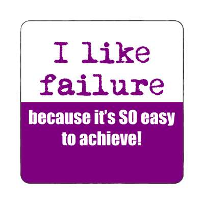 i like failure because its so easy to achieve magnet funny sayings hilarious sayings funny quotes popular pop