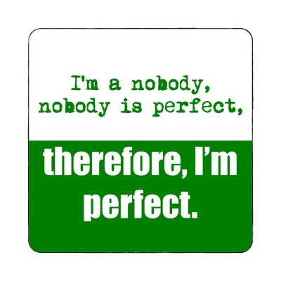 im a nobody nobody is perfect therefore im perfect magnet funny sayings hilarious sayings funny quotes popular pop