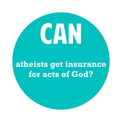 can atheists get insurance for acts of god sticker wise sayings intelligent questions random funny sayings joke hilarious silly goofy