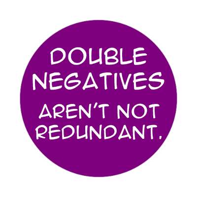 double negatives arent not redundant wise sayings intelligent questions random sticker funny sayings joke hilarious silly goofy