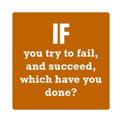 if you try to fail and succeed which have you done sticker wise sayings intelligent questions random funny sayings joke hilarious silly goofy