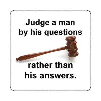judge a man by this questions rather than his answers magnet wise sayings intelligent questions random funny sayings joke hilarious silly goofy