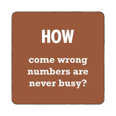how come wrong numbers are never busy magnet wise sayings intelligent questions random funny sayings joke hilarious silly goofy