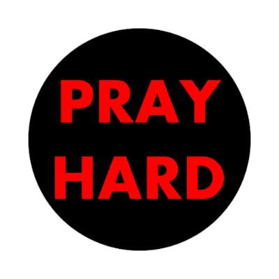 pray hard sticker Christianity jesus pictures christ lord god religion religious bible biblical jesus church baptism god thanks catholic lutheran non denominational orthodox fundamental evangelical evangelism pentecostal born again