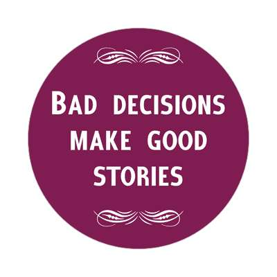 bad decisions make good stories sticker funny sayings funny anecdotes jokes novelty hilarious fun