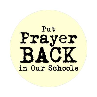 put prayer back in our schools sticker Christianity jesus pictures christ lord god religion religious bible biblical jesus church baptism god thanks catholic lutheran non denominational orthodox fundamental evangelical evangelism pentecostal born again