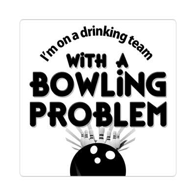 im on a drinking team with a bowling problem bowling pins team sticker sports recreation funny sayings
