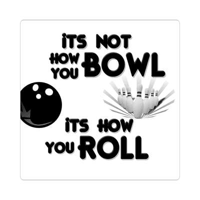 its not how you bowl its how you roll bowling pins team sticker sports recreation funny sayings