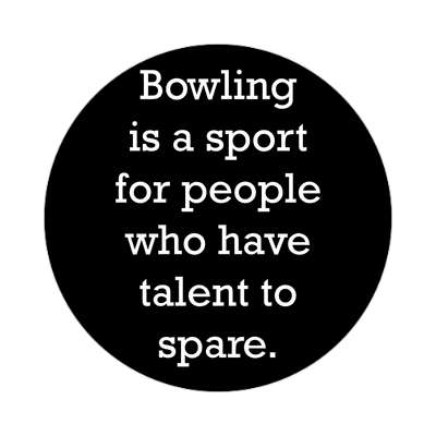 bowling is a sport for people who have talent to spare bowling pins team sticker sports recreation funny sayings