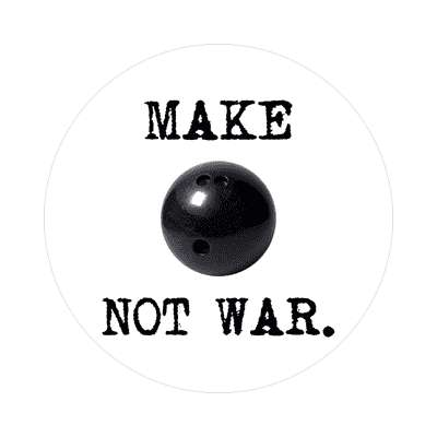 make bowling not war sticker sports baseball softball fun recreational activities