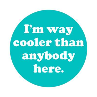 im way cooler than anybody here sticker random funny sayings joke hilarious silly goofy