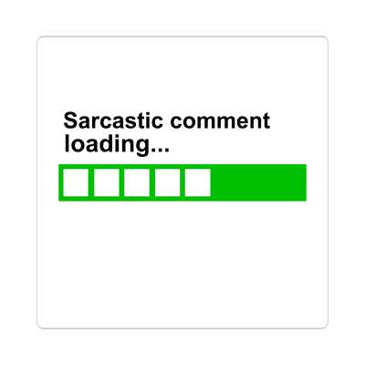 sarcastic comment loading sticker random funny sayings joke hilarious silly goofy