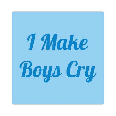 i make boys cry sticker random funny sayings joke hilarious silly goofy