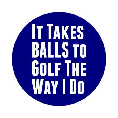 it takes balls to golf the way i do sticker sports golf birdie hole in one fun recreational activities