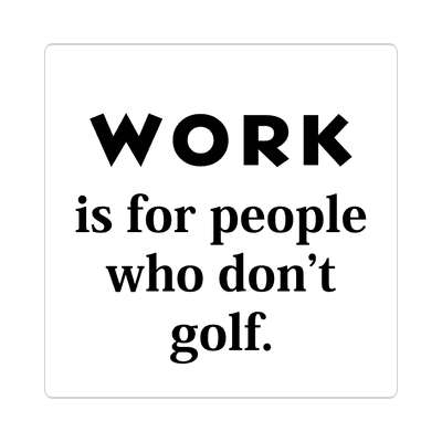 work is for people who dont golf sticker sports golf birdie hole in one fun recreational activities