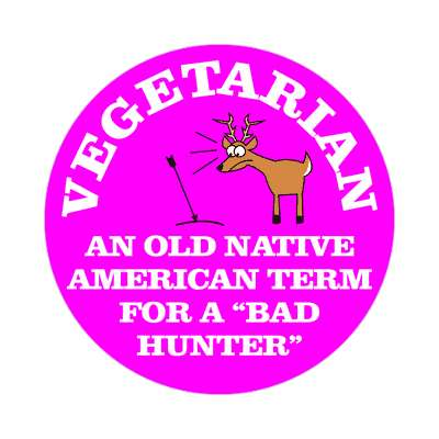 vegetarian an old native american term for a bad hunter hunting sticker sports funny sayings deer hunter funny guns rifle outdoors