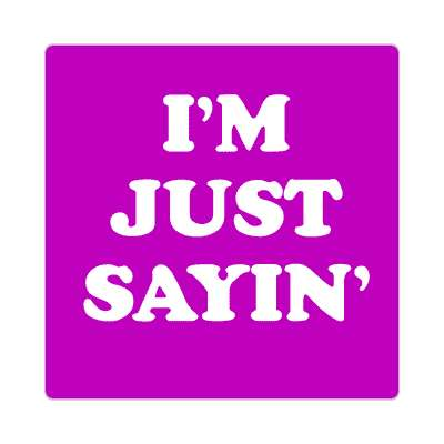 im just saying sayin sticker random funny sayings hilarious weird wacky