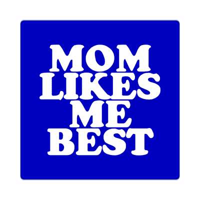 mom likes me best sticker funny sayings hilarious weird wacky
