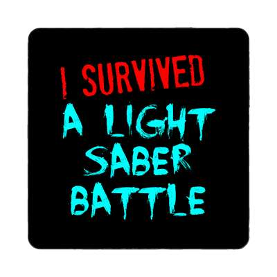 i survived a light saber battle magnet  just words i survived survival survivor funny sayings goofy silly novelty campy hilarious fun