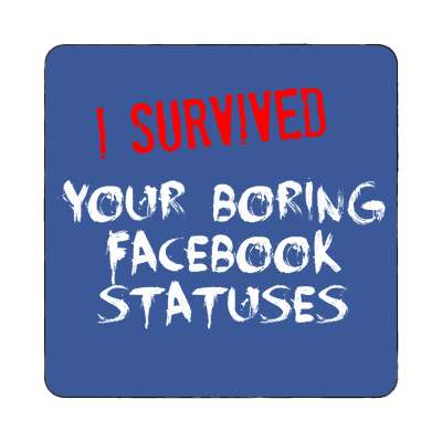 i survived your boring facebook statuses magnet  just words i survived survival survivor funny sayings goofy silly novelty campy hilarious fun