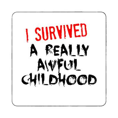 i survived a really awful childhood magnet  just words i survived survival survivor funny sayings goofy silly novelty campy hilarious fun