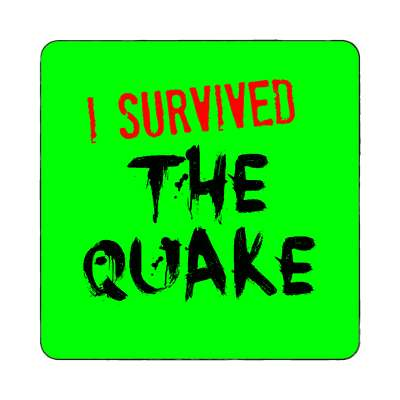 i survived the quake magnet  just words i survived survival survivor funny sayings goofy silly novelty campy hilarious fun