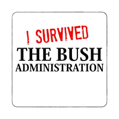 i survived the bush administration magnet  just words i survived survival survivor funny sayings goofy silly novelty campy hilarious fun