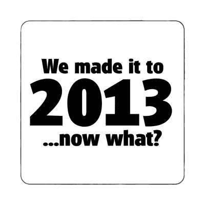 we made it to 2013 now what mayan calendar end of the world 2012 magnet doomsday rapture end of the world christian christianity judgement day apocalypse jesus christ return heaven last days